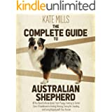 The Complete Guide to Australian Shepherd: All You Need to Know about, from Puppy Training to Senior Care. A Guidebook to Fin