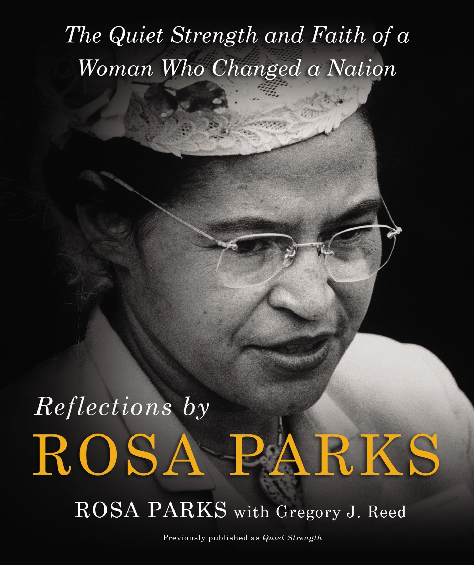 Reflections By Rosa Parks  The Quiet Strength And Faith Of A Woman Who Changed A Nation