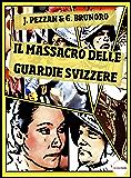 Il Massacro delle Guardie Svizzere (I Misteri del Vaticano Vol. 2)