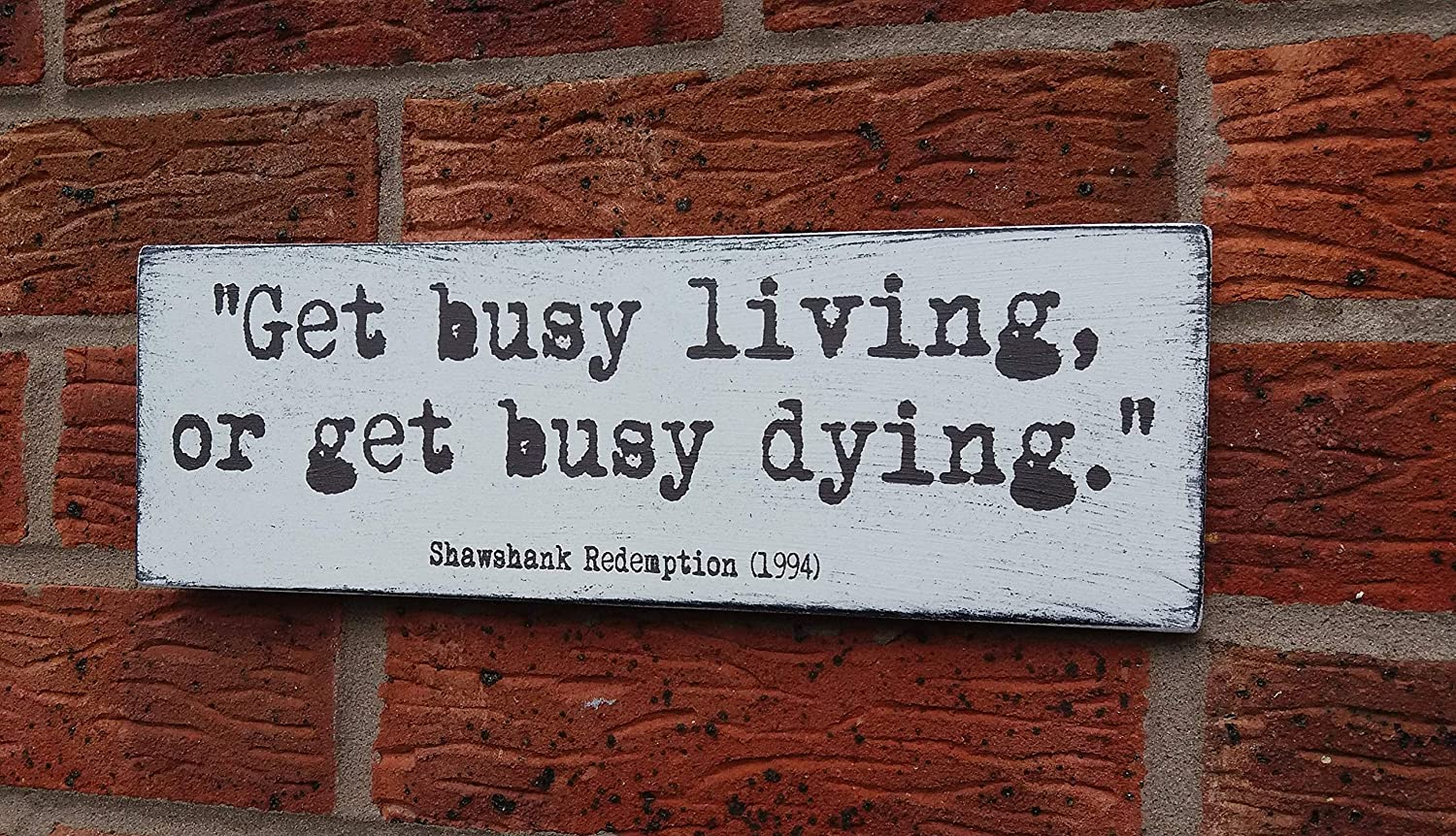 Amazon Com Ruskin352 Shabby Chic Distressed Shawshank Redemption Quote Get Busy Living Or Get Busy Dying Sign Wooden Sign Plaque Home Kitchen
