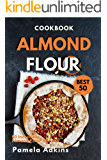 Almond Flour Cookbook: Best 50 Incredible Almond Flour Recipes (Baking Secret Book 2)