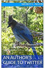 An Author's Guide To Twitter: How I Added 3,000 Followers In 8 Days - With Bonus: How I Gained 500 Followers In a Single Hour Kindle Edition