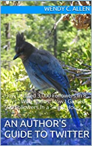An Author's Guide To Twitter: How I Added 3,000 Followers In 8 Days - With Bonus: How I Gained 500 Followers In a Single Hour