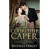 The Courtship Caper: A matchmaking Regency Romance (Scandalous Miss Brightwell Series Book 6)