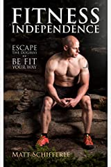 Fitness Independence: Escape the Dogma and Be Fit Your Way (The Red Delta Project Book 1) Kindle Edition