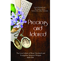 Precious and Adored: The Love Letters of Rose Cleveland and Evangeline Simpson Whipple, 1890–1918 (English Edition)