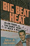 Big Beat Heat: Alan Freed and the Early Years of Rock & Roll