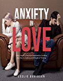 Anxiety in Love: Learn How to Overcome Relationship Conflicts. Say Stop to Jealousy and Negative Thinking (Self Help…