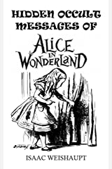 HIDDEN OCCULT MESSAGES OF ALICE IN WONDERLAND Kindle Edition