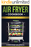 AIR FRYER COOKBOOK: Healthy and Amazing Air Fryer Recipes