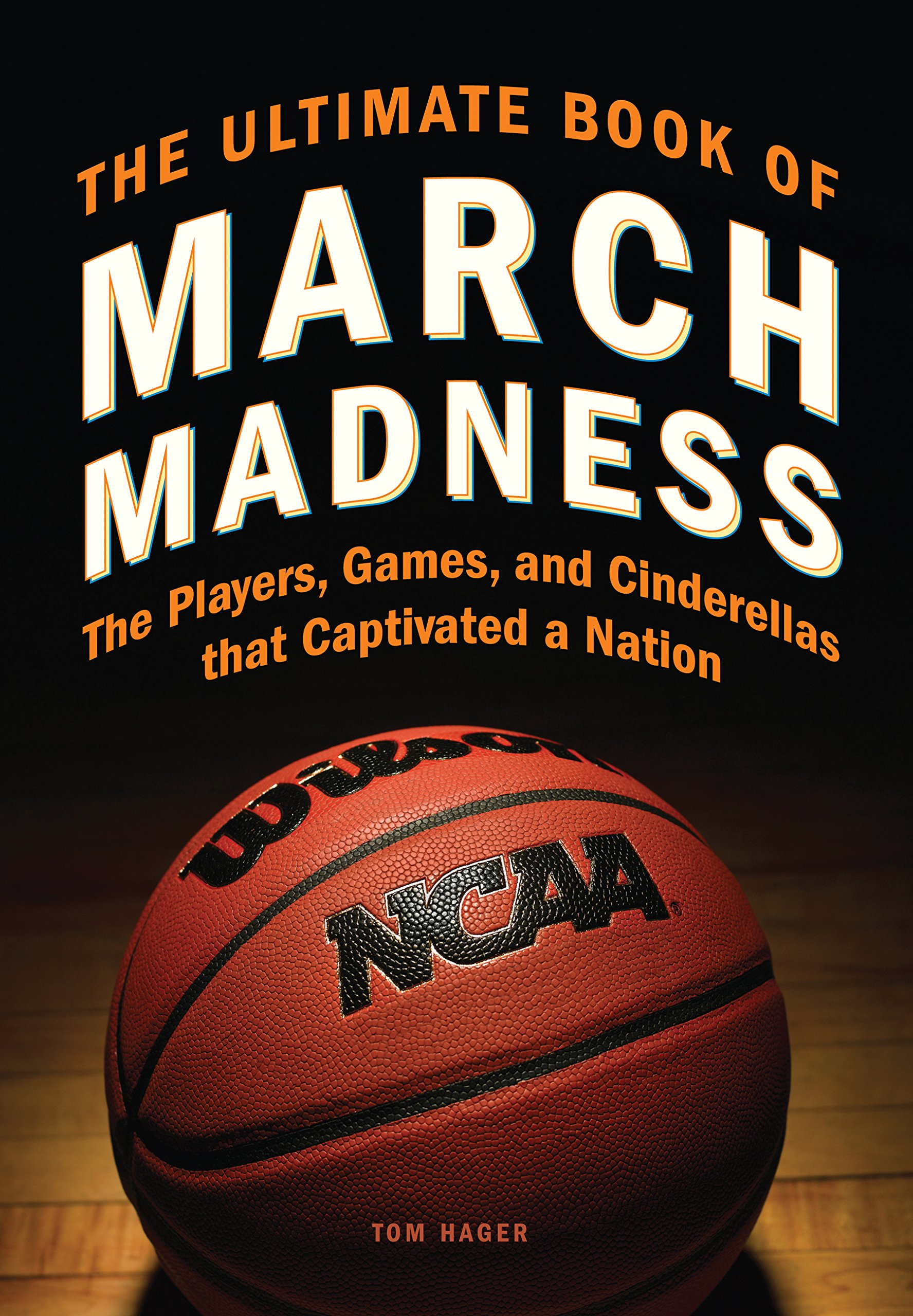 Read Online The Ultimate Book of March Madness: The Players, Games, and Cinderellas that Captivated a Nation pdf epub