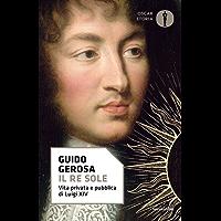 Il Re Sole: Vita privata e pubblica di Luigi XIV