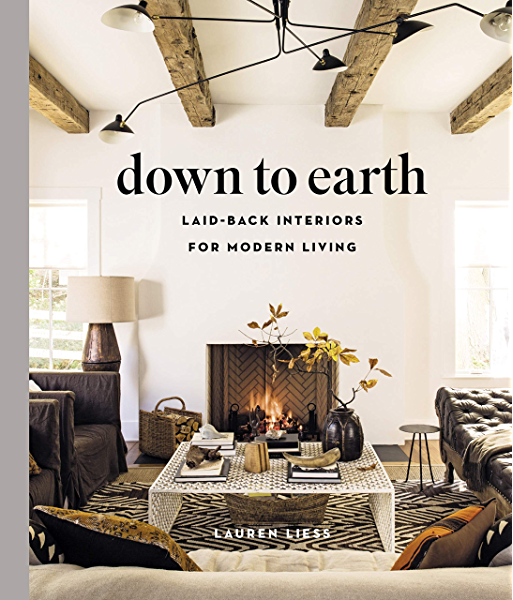 Amazon Com Down To Earth Laid Back Interiors For Modern Living Ebook Liess Lauren Kindle Store
