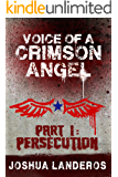 Voice of a Crimson Angel Part I: Persecution (Reverence Book 5)