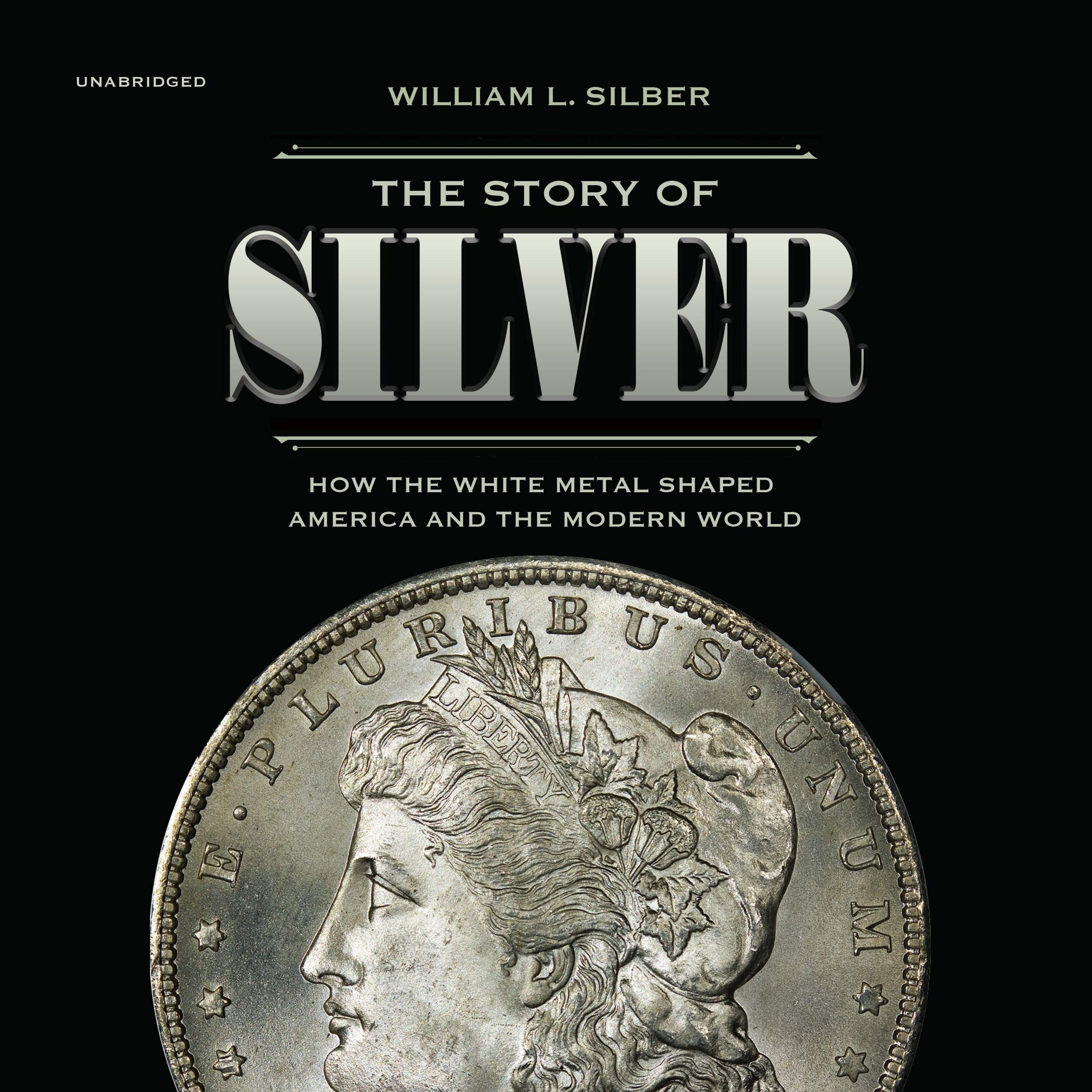 The Story of Silver: How the White Metal Shaped America and ...