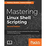Mastering Linux Shell Scripting,: A practical guide to Linux command-line, Bash scripting, and Shell programming, 2nd Edition