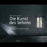 Die Kunst des Sehens: Fotografie – Verborgenes sichtbar machen (German Edition)