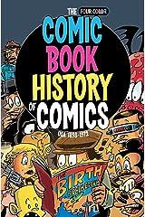 Comic Book History of Comics: Birth of a Medium Paperback
