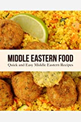 Middle Eastern Food: Quick and Easy Middle Eastern Recipes Kindle Edition