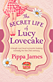 The Secret Life of Lucy Lovecake: A laugh-out-loud romantic baking comedy