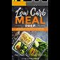 Low Carb Meal Prep: Die besten Low Carb Rezepte zum Abnehmen für unterwegs, im Studium und bei der Arbeit. Vorbereiten, vorkochen und mitnehmen leicht gemacht. Inklusive Einführung ins Low Carb