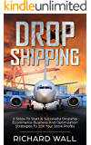 Dropshipping: 6 Steps To Start A Successful Dropship Ecommerce Business And Optimization Strategies To 10x Your Store Profits