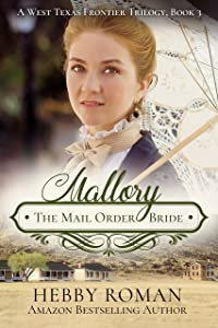 Mallory: The Mail Order Bride (A West Texas Frontier Trilogy Book 3)