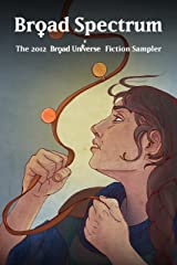 Broad Spectrum: The 2012 Broad Universe Fiction Sampler Kindle Edition