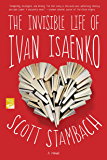 The Invisible Life of Ivan Isaenko: A Novel