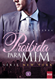 Proibida para mim: Série New York (Portuguese Edition)