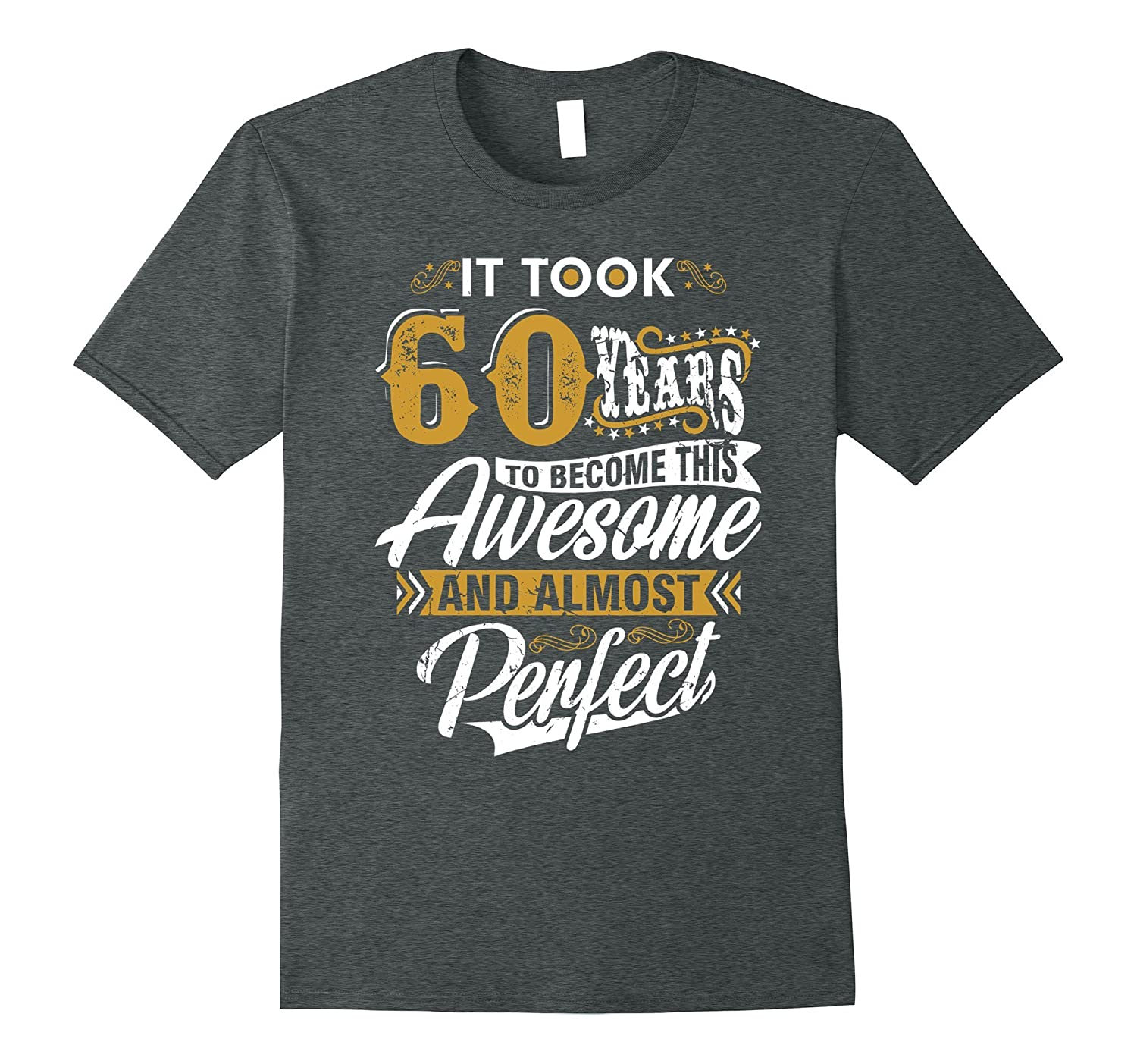 It took 60 years to become this Awesome and Perfect T Shirt-TJ