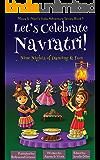 Let's Celebrate Navratri! (Nine Nights of Dancing & Fun) (Maya & Neel's India Adventure Series, Book 5)