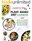 PLANT BASED DIET COOKBOOK: 600 HEALTHY AND DELICIOUS RECIPES TO KICKSTART YOUR HEALTHY LIFESTYLE, HELP YOU LOSE WEIGHT…