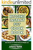Ketogenic Instant Pot Cookbook: Best Recipes for Healthy Eating and Weight Loss