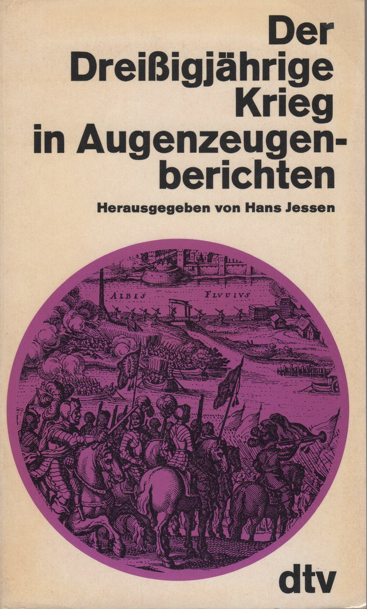 Der Dreißigjährige Krieg in Augenzeugenberichten. Taschenbuch – Ungekürzte Ausgabe, Dezember 1984 Hans Jessen dtv 3423007818