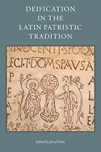 Deification in the Latin Patristic Tradition (Studies In Early Christianity)