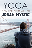 Yoga and the Path of the Urban Mystic: 4th Edition (English Edition)