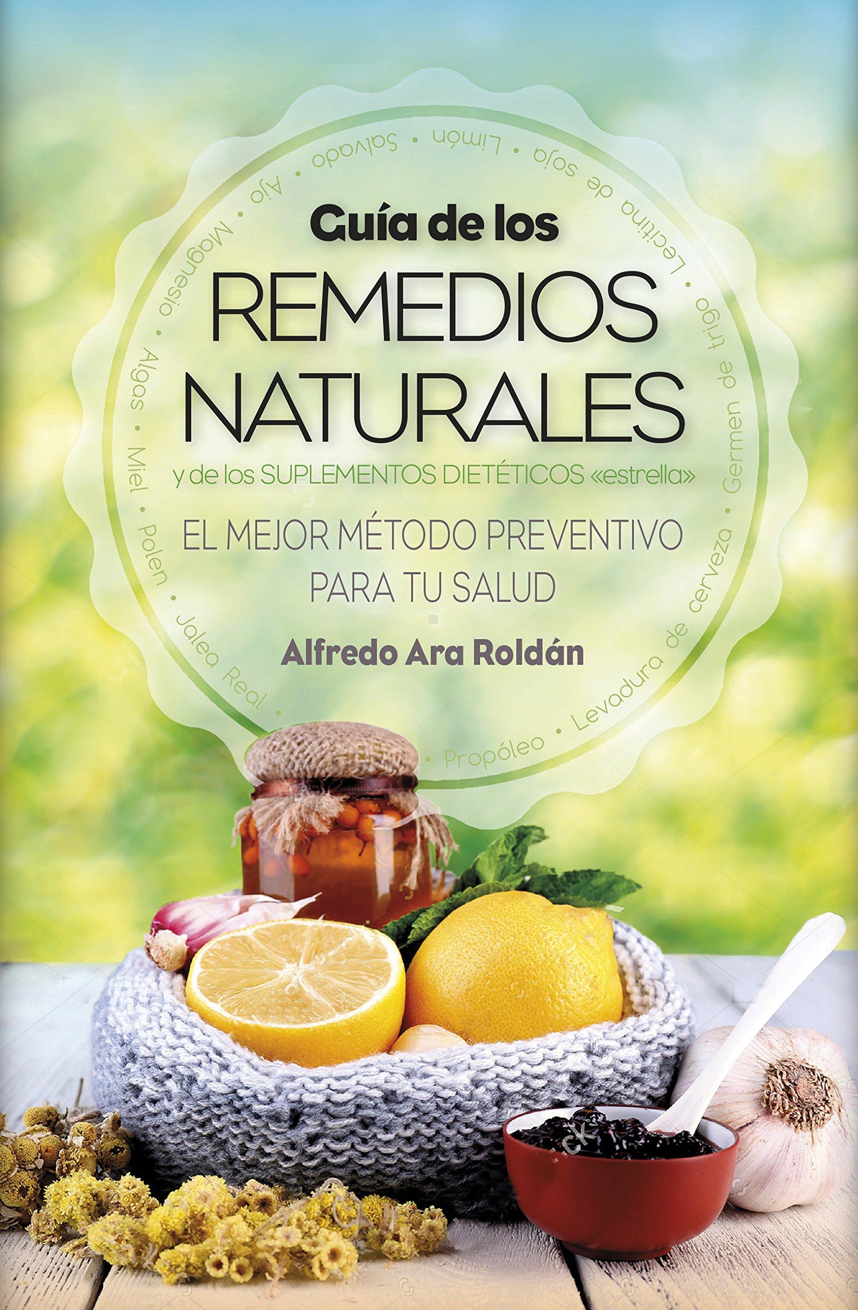 Guía de los remedios naturales y d los suplmentos dietéticos Salud: Amazon.es: Alfredo Ara Roldán: Libros
