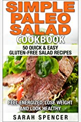 Simple Paleo Salad Cookbook: 50 Quick & Easy Gluten-free Salad Recipes - Feel Energized, Lose Weight and Look Healthy Kindle Edition