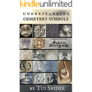 Understanding Cemetery Symbols: A Field Guide for Historic Graveyards (Messages from the Dead Book 1)