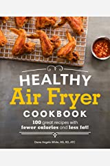 Healthy Air Fryer Cookbook: 100 Great Recipes with Fewer Calories and Less Fat Paperback