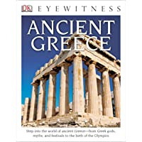 DK Eyewitness Books: Ancient Greece: Step into the World of Ancient Greece from Greek Gods, Myths, and Festivals to t