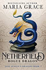 Netherfield: Rogue Dragon: A Pride and Prejudice Variation (Jane Austen's Dragons Book 3) Kindle Edition