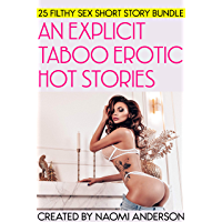 AN EXPLICIT TABOO EROTIC HOT STORIES - 25 FILTHY SEX SHORT STORY BUNDLE (English Edition)