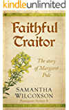 Faithful Traitor: The Story of Margaret Pole (Plantagenet Embers Book 2)