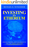 Investing in Ethereum: Understanding Cryptocurrencies for the Smart Investor