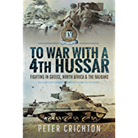 To War with a 4th Hussar: Fighting in Greece, North Africa & The Balkans