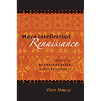 Maya Intellectual Renaissance: Identity, Representation, and Leadership (LINDA SCHELE SERIES IN MAYA AND PRE-COLUMBIAN STUDIES)