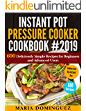 Instant Pot Pressure Cooker Cookbook #2019: 600 Deliciously Simple Recipes for Beginners and Advanced Users