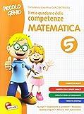 Piccolo genio. Il mio quaderno delle competenze. Matematica. Per la Scuola elementare: 5